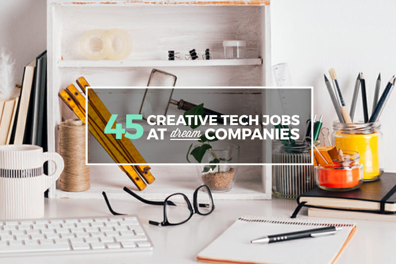 45 Creative Tech Jobs at Companies You Love