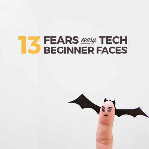 13 Common Fears of Tech Beginners, and How to Overcome Them