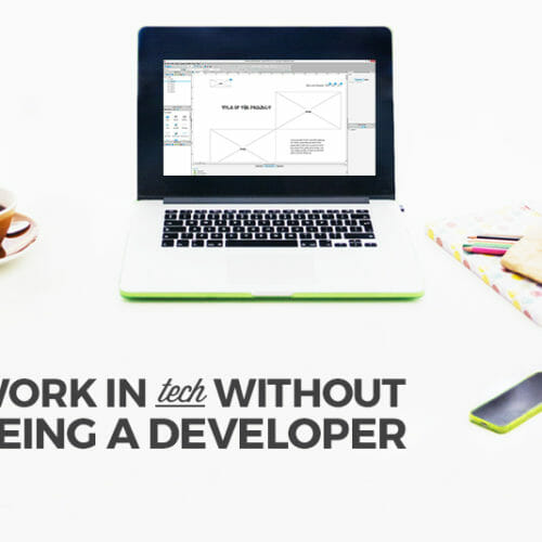 How to Work in Tech Without Being a Developer