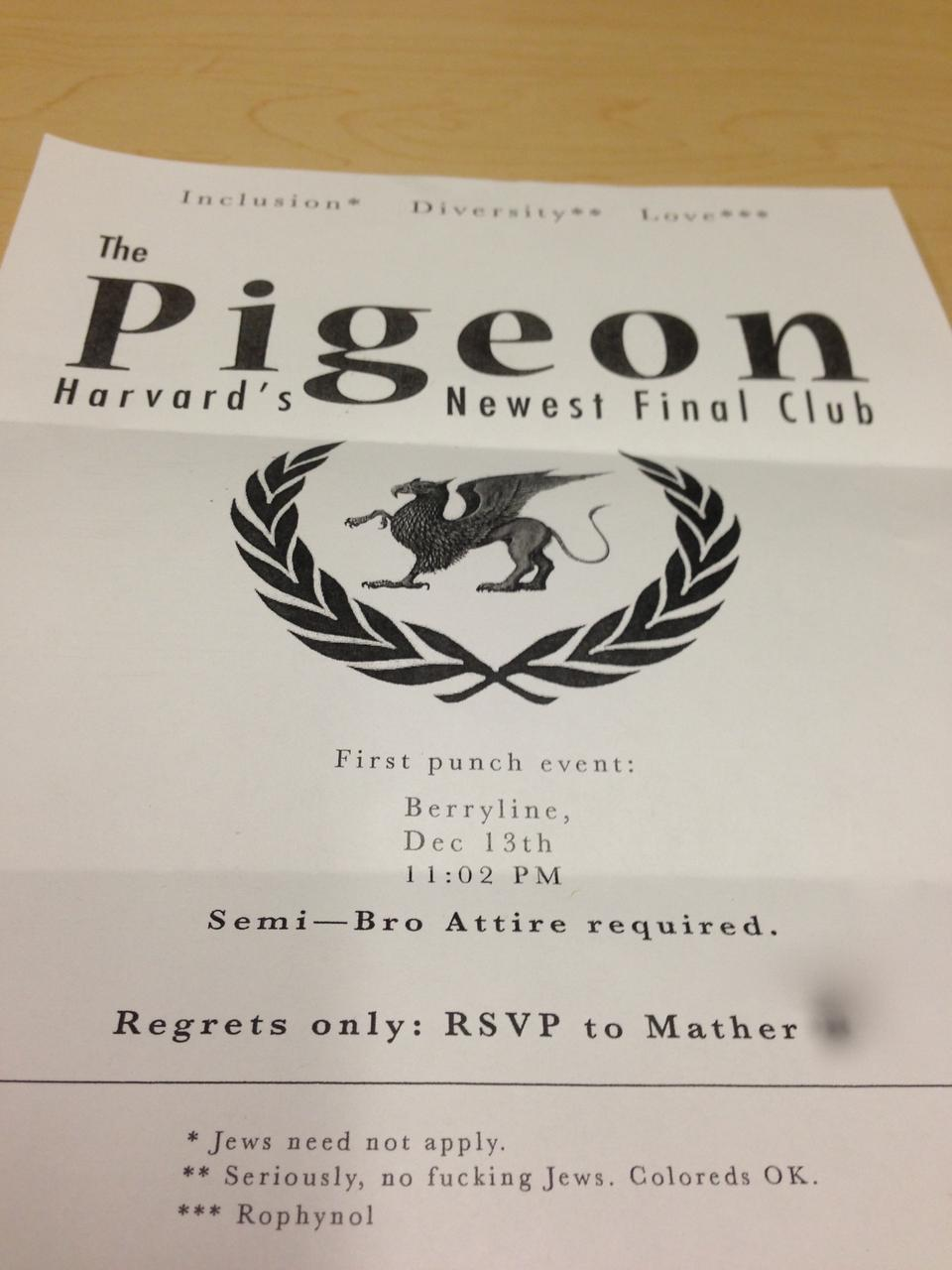 """Students in at least six River Houses found this flyer for """"The Pigeon"""" under their doors early Friday morning. The flyer featured inflammatory language regarding minority students, race, and religion, sparking controversy across campus."""
