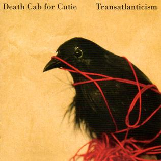 """Transatlanticism"" by Death Cab for Cutie"