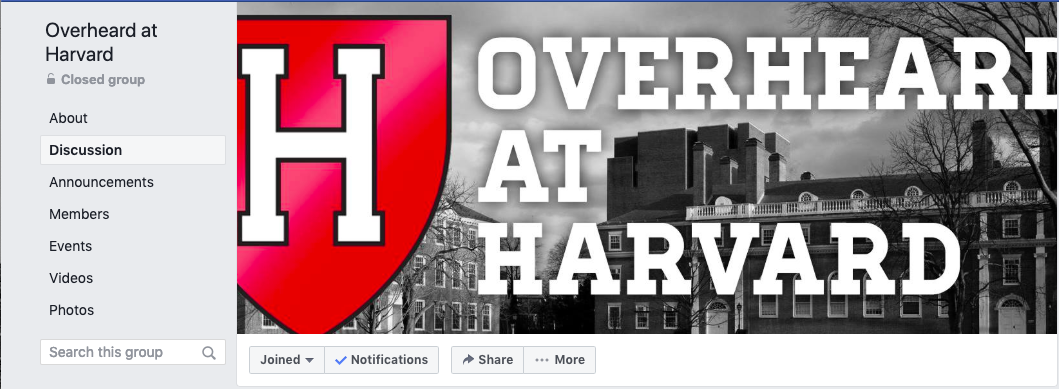 Overheard at Harvard is a Facebook group in which Harvard students post quotes they have heard around campus, often reflecting the current campus mood.