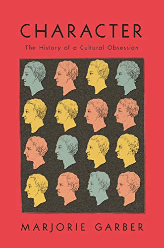 """""""Character: The History of a Cultural Obsession,"""" by Marjorie Garber."""
