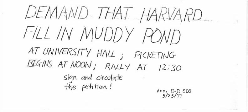 A handbill distributed by the Students for a Democratic Society which advertised a march on campus demanding Harvard fill in Muddy Pond. SDS members were convinced that the courts would not otherwise find the University liable to fill it in.