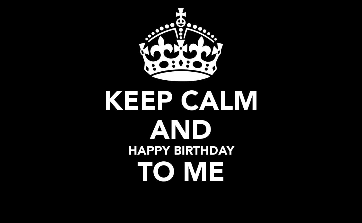 Keep Calm Happy Birthday to me