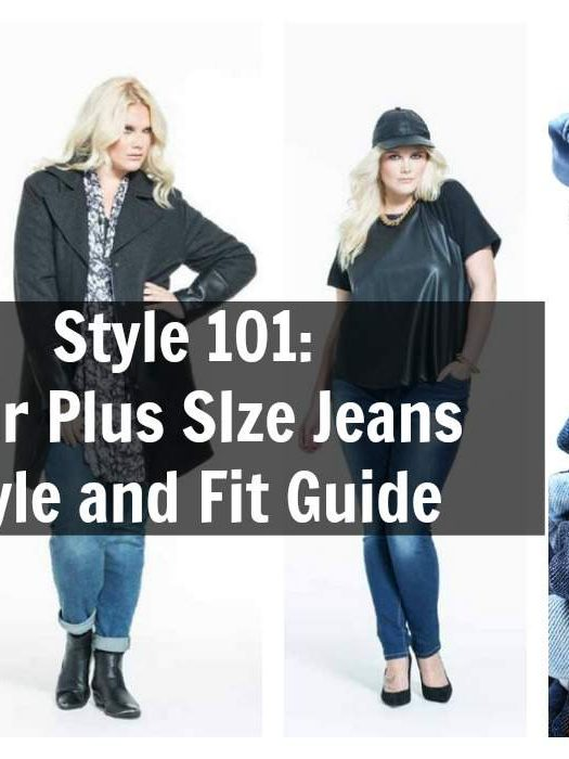 Style 101: Your Plus Size Jeans Guide- The Fit and Style Guide