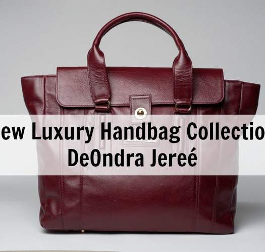 Bag Lady: New Luxury Handbag Collection DeOndra Jereé