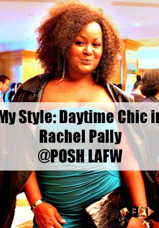 My Style- Rocking Rachel Pally White Label to Posh LA Fashion Week