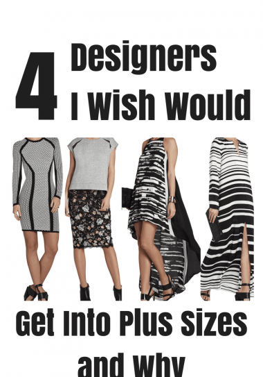 FOUR Designers I Wish Would Get Into Plus Sizes and Why