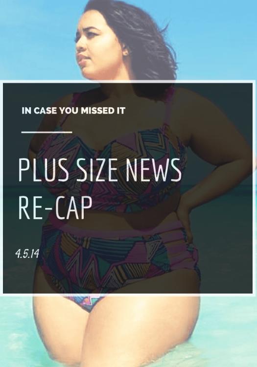 Plus Size News Round-Up 4.5.14
