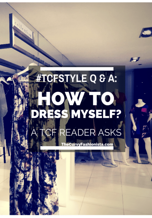 How to Dress Myself- Style Question on The Curvy Fashionista
