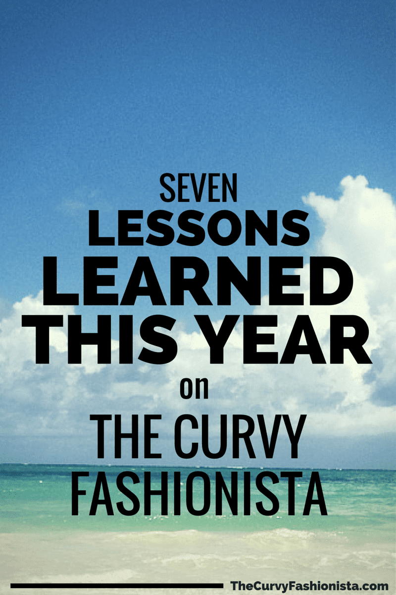 Seven Lessons learned this year on The Curvy Fashionista