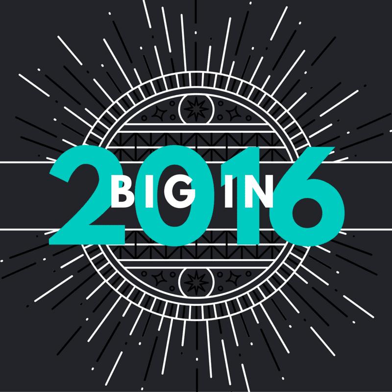 BIG IN 2016