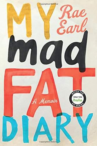 My Mad Fat Diary- A Memoir by Rae Earl