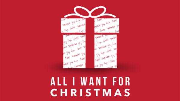 All I Want For Christmas.All I Want For Christmas Peace The Quest Church
