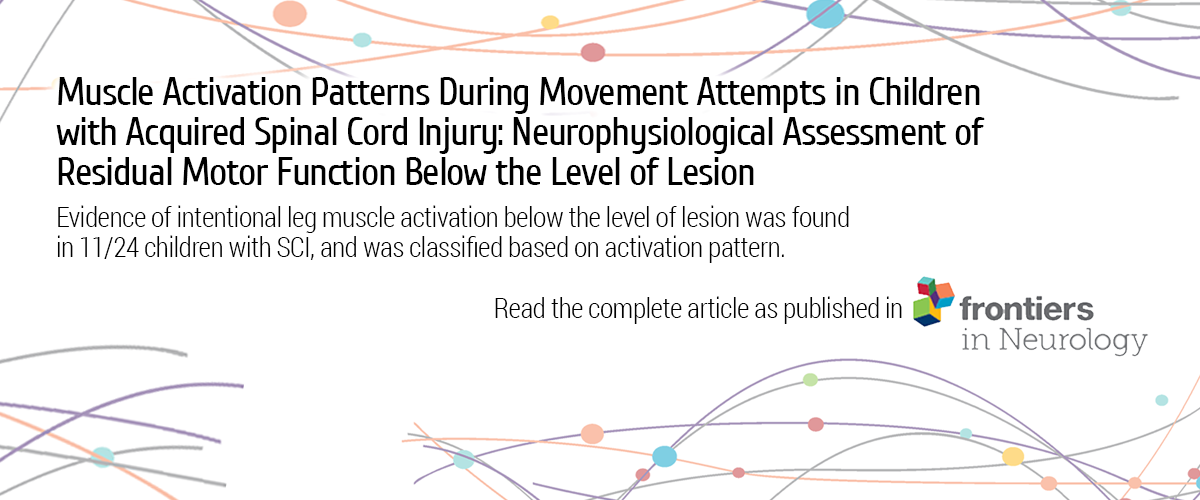 Muscle Activation Patterns During Movement Attempts in Children with Acquired Spinal Cord Injury: Neurophysiological Assessment of Residual Motor Function Below the Level of Lesion. Evidence of intentional leg muscle activation below the level of lesion was found in 11/24 children with SCI, and was classified based on activation pattern. Read the complete article as published in Frontiers in Neurology