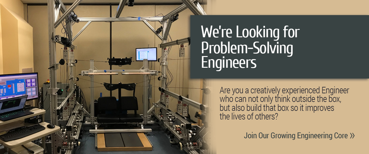 We're Looking for Problem-Solving Engineers. Are you a creatively experienced Engineer who can not only think outside the box, but also build that box so it benefits the lives of others? Join Our Growing Engineering Core