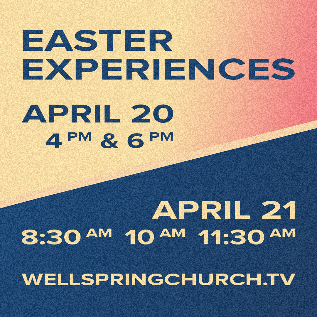 Easter At Wellspring 2019 - Wellspring Church