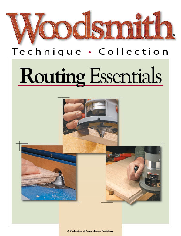 The Woodsmith Technique Collection: Routing Essentials contains everything you need to know for safe and accurate routing.