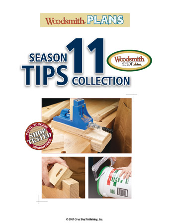 Get all 22 woodworking tips featured in Season 11 of the Woodsmith Shop.