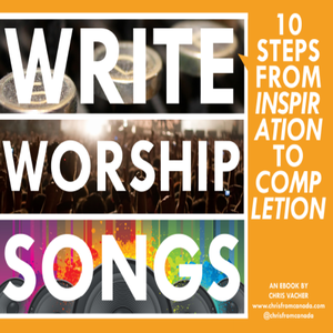 WorshipTraining Write Worship Songs: 10 Steps From Inspiration To