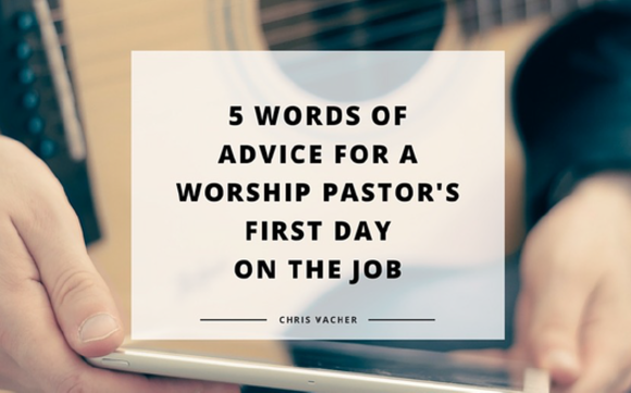 Worshiptraining 5 words of advice for a worship pastors first day starting thecheapjerseys Gallery