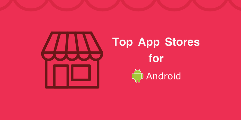 Top 5 Google Play Store Alternatives to Publish Your apps