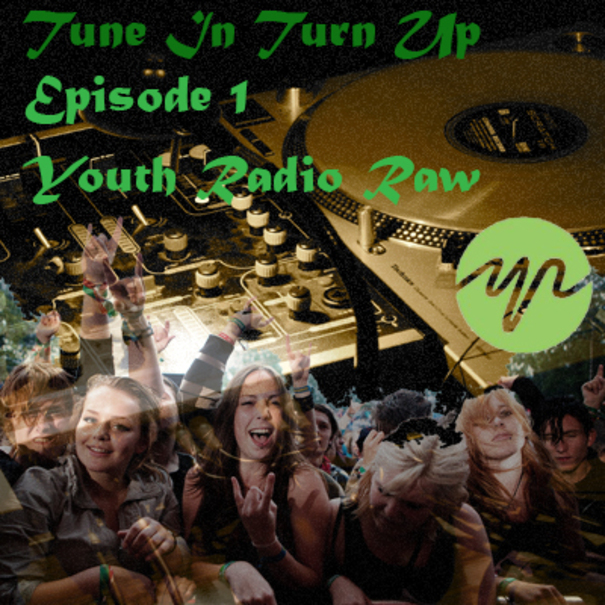 Tune In Turn Up – Episode 1