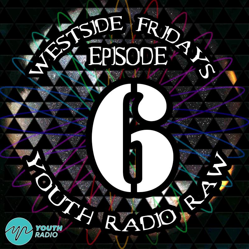 Westside Friday: Episode6