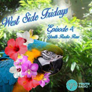 Westside Fridays: Episode 4
