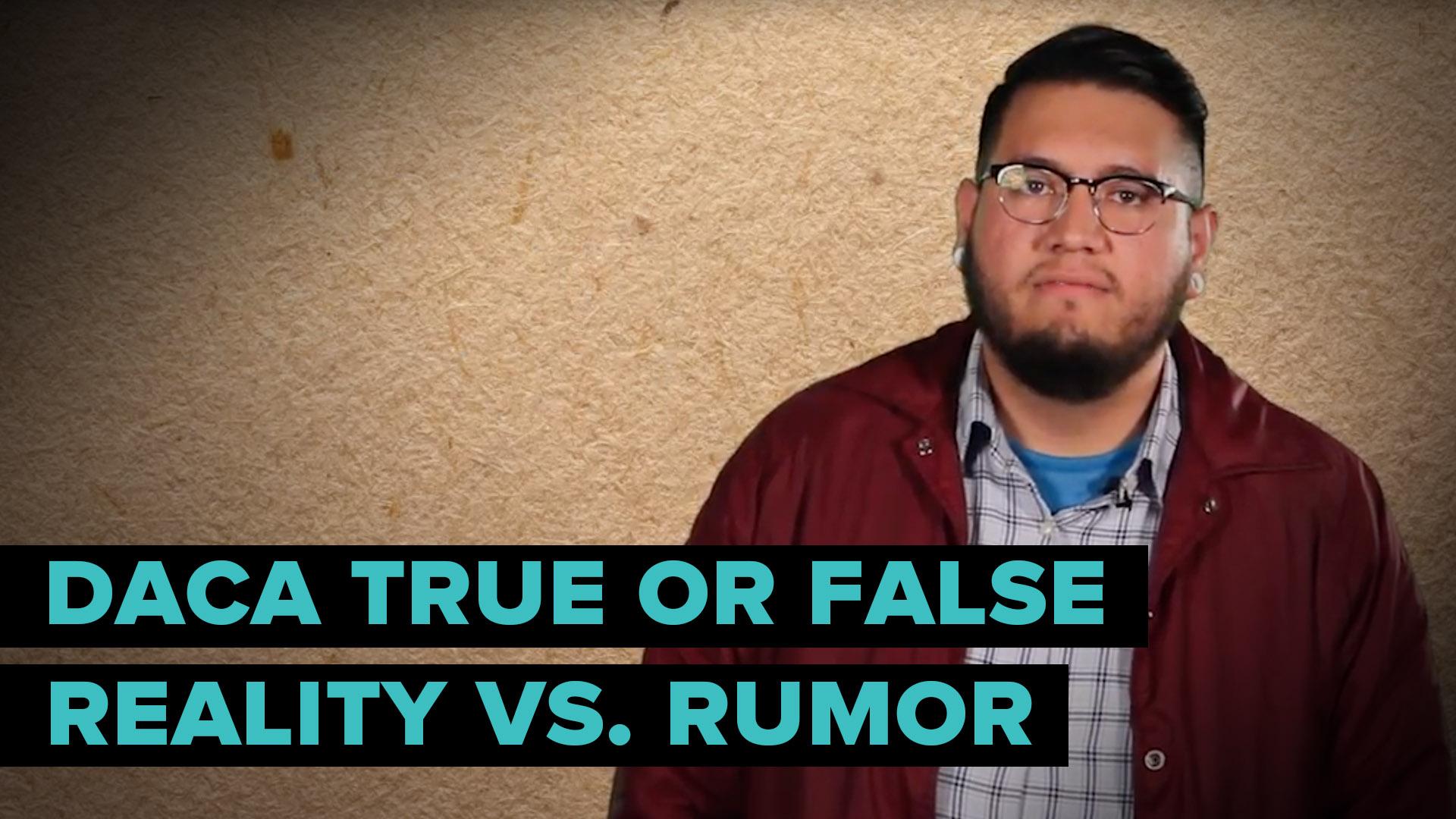 DACA True or False: Reality vs. Rumor