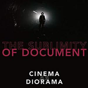 <em>The Sublimity of Document: Cinema as Diorama</em>