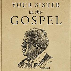 <em>Your Sister in the Gospel: The Life of Jane Manning James, a Nineteenth-Century Black Mormon</em>