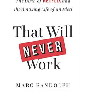 <em>That Will Never Work, The Birth of Netflix and the Amazing Life of an Idea</em>