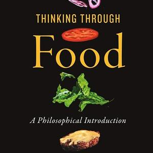 <em>Thinking Through Food: A Philosophical Introduction</em>