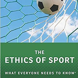 <em>The Ethics of Sport: What Everyone Needs to Know</em>