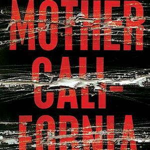 <em>Mother California: A Story of Redemption Behind Bars</em>