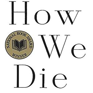 <em>How We Die: Reflections on Life's Final Chapter</em>