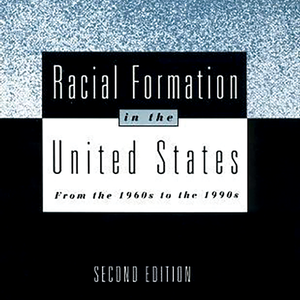 <em>Racial Formation in the United States</em>