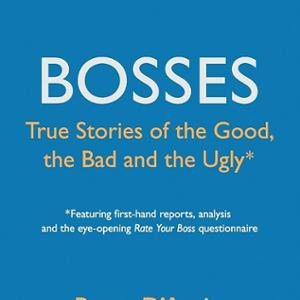 <em>Bosses: True Stories of the Good, the Bad and the Ugly</em>