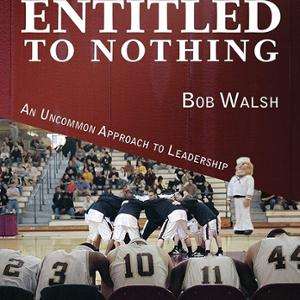 <em>Entitled to Nothing: An Uncommon Approach to Leadership</em>
