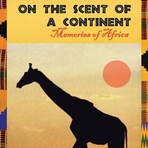 <em>On the Scent of a Continent: Memories of Africa</em>
