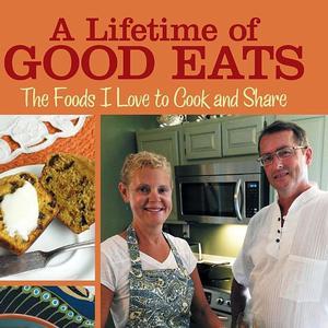 <em>A Lifetime of Good Eats: The Foods I Love to Cook and Share</em>