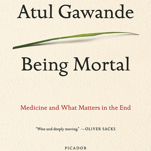 <em>Being Mortal: Medicine and What Matters in the End</em>