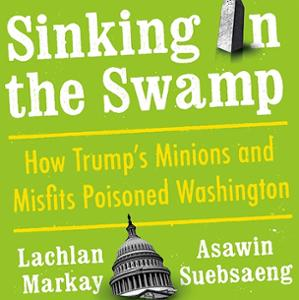 <em>Sinking in the Swamp: How Trump's Minions and Misfits Poisoned Washington</em>