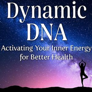 <em>Dynamic DNA: Activating Your Inner Energy for Better Health</em>