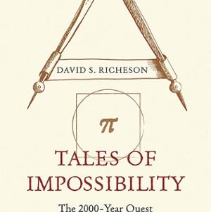 <em>Tales of Impossibility: The 2000-Year Quest to Solve the Mathematical Problems of Antiquity</em>