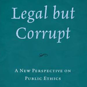 <em>Legal but Corrupt: A New Perspective on Public Ethics</em>
