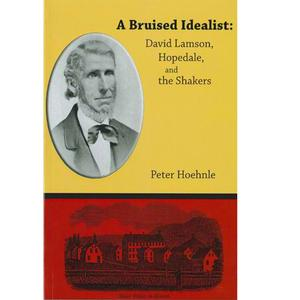 <em>A Bruised Idealist: David Lamson, Hopedale, and the Shakers</em>
