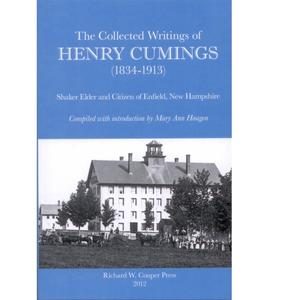 <em>The Collected Writings of Henry Cumings (1834-1913): Shaker Elder and Citizen of Enfield, New Hampshire</em>